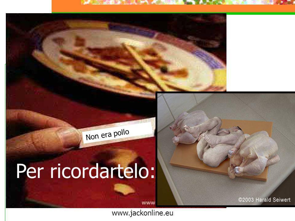 Non era pollo Per ricordartelo: www.jackonline.eu