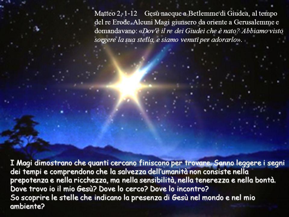 Matteo 2, 1-12 Gesù nacque a Betlemme di Giudea, al tempo del re Erode