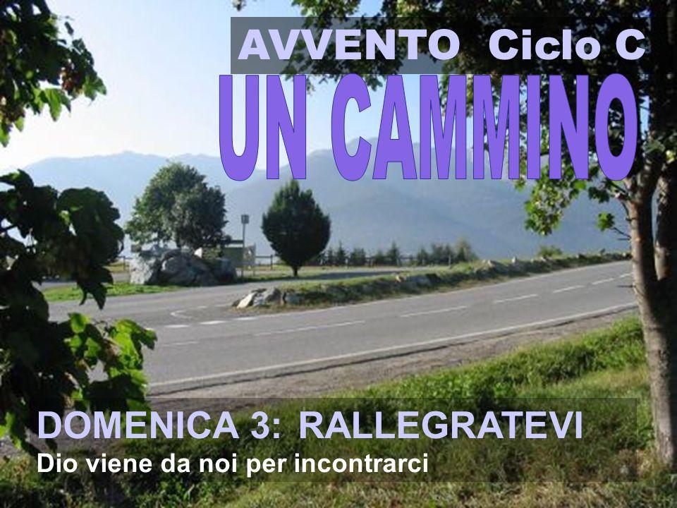 AVVENTO Ciclo C DOMENICA 3: RALLEGRATEVI UN CAMMINO