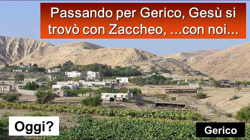 Passando per Gerico, Gesù si trovò con Zaccheo, ...con noi...