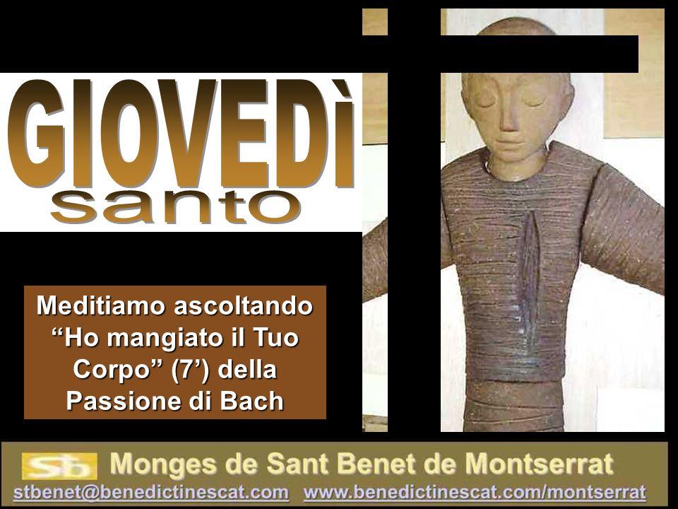 GIOVEDÌ santo Meditiamo ascoltando Ho mangiato il Tuo Corpo (7') della Passione di Bach