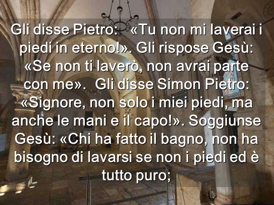 Gli disse Pietro: «Tu non mi laverai i piedi in eterno. »
