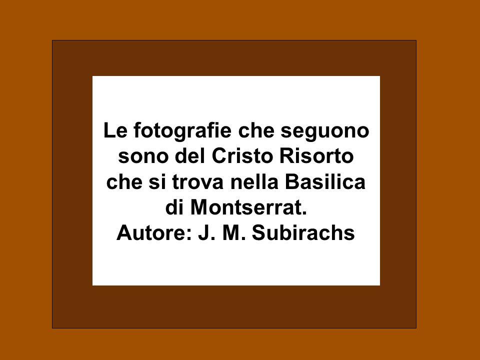 Le fotografie che seguono sono del Cristo Risorto che si trova nella Basilica di Montserrat.