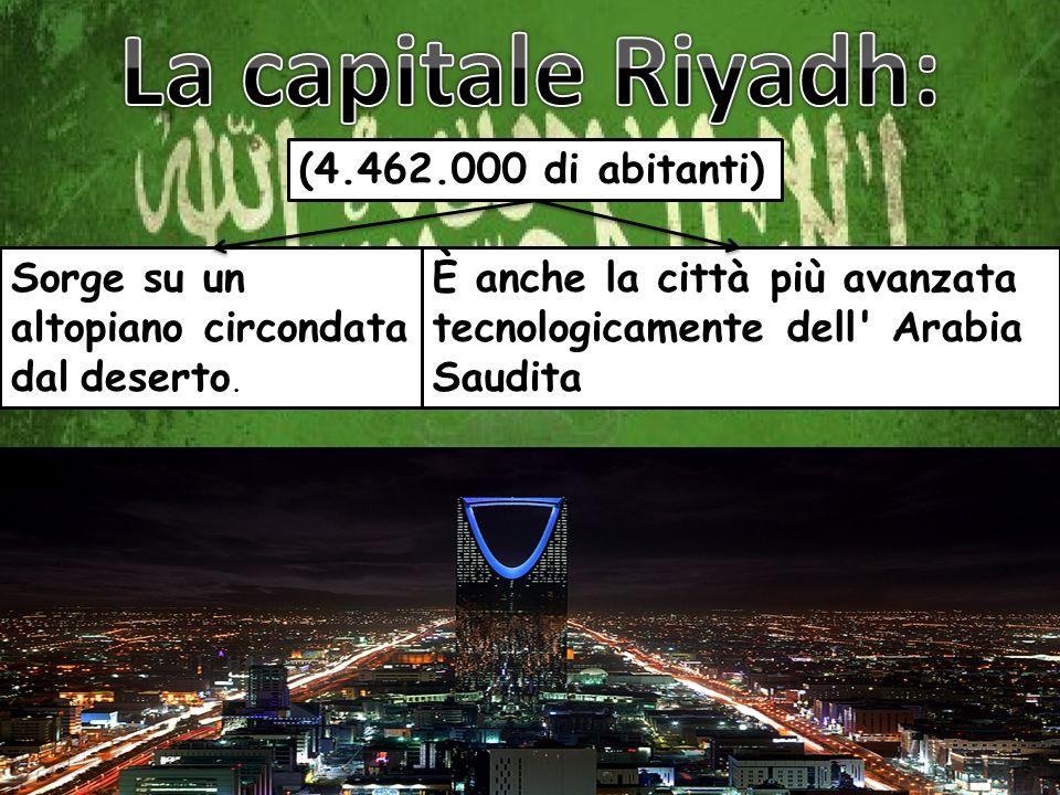 La capitale Riyadh: (4.462.000 di abitanti)