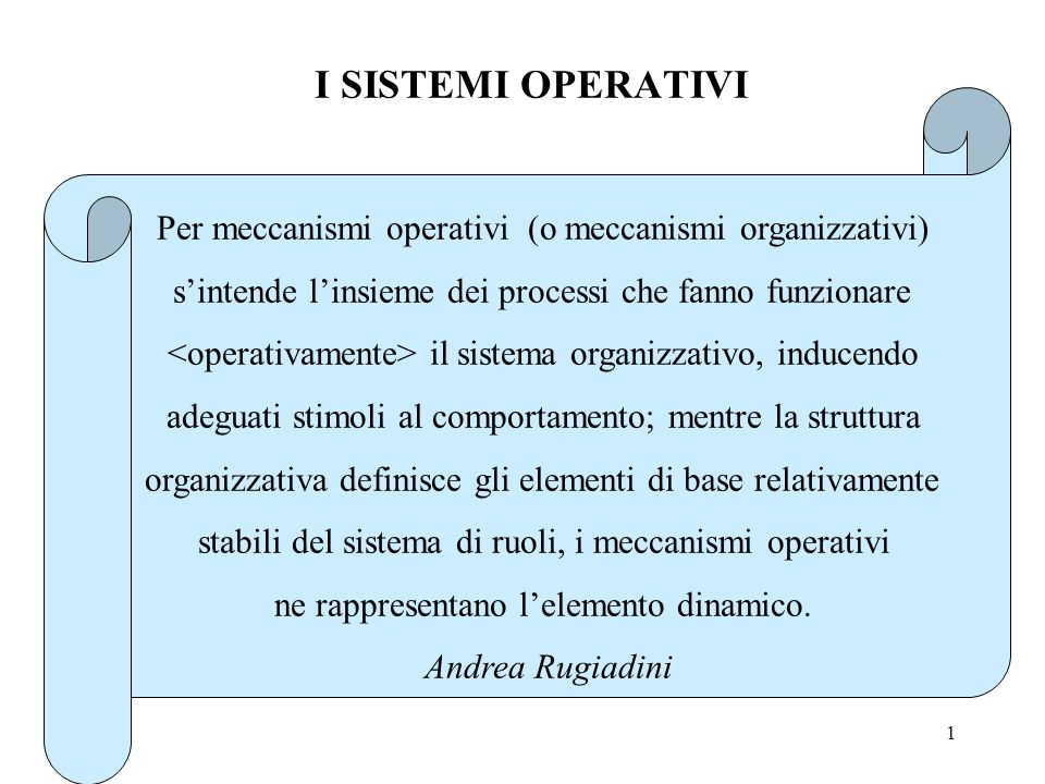 I SISTEMI OPERATIVI Per meccanismi operativi (o meccanismi organizzativi) s'intende l'insieme dei processi che fanno funzionare.