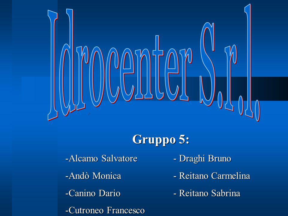 Idrocenter S.r.l. Gruppo 5: Alcamo Salvatore - Draghi Bruno