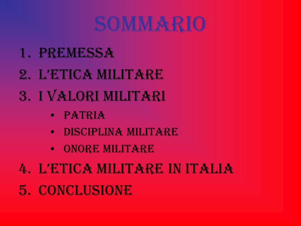 SOMMARIO PREMESSA L'ETICA MILITARE I VALORI MILITARI