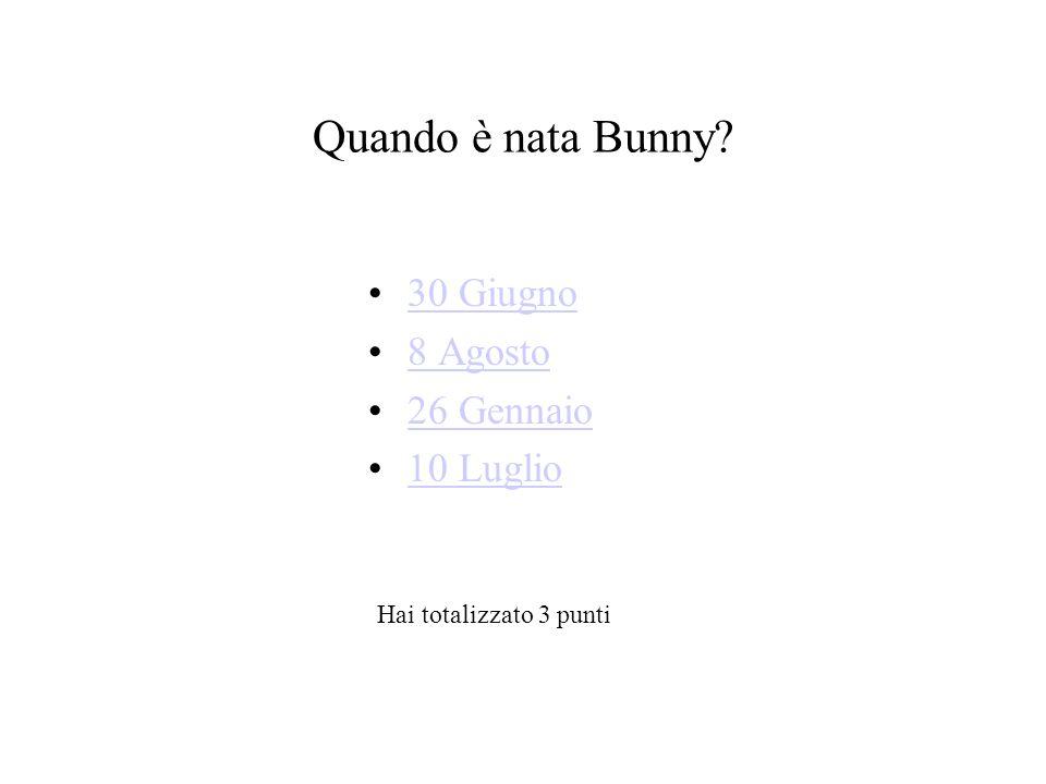 Quando è nata Bunny 30 Giugno 8 Agosto 26 Gennaio 10 Luglio