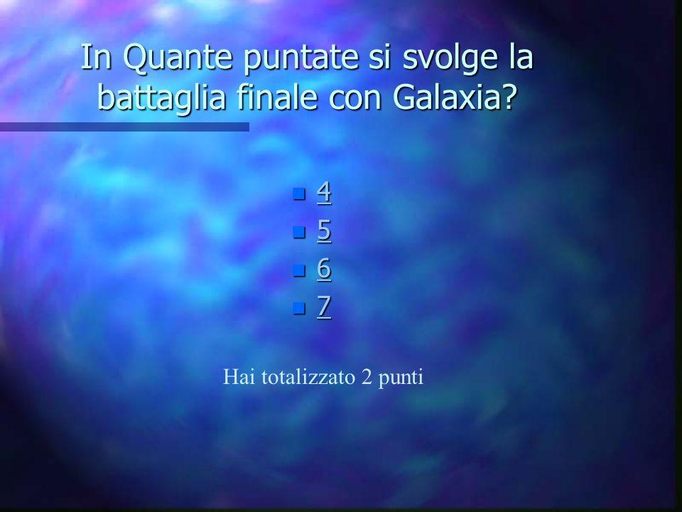 In Quante puntate si svolge la battaglia finale con Galaxia