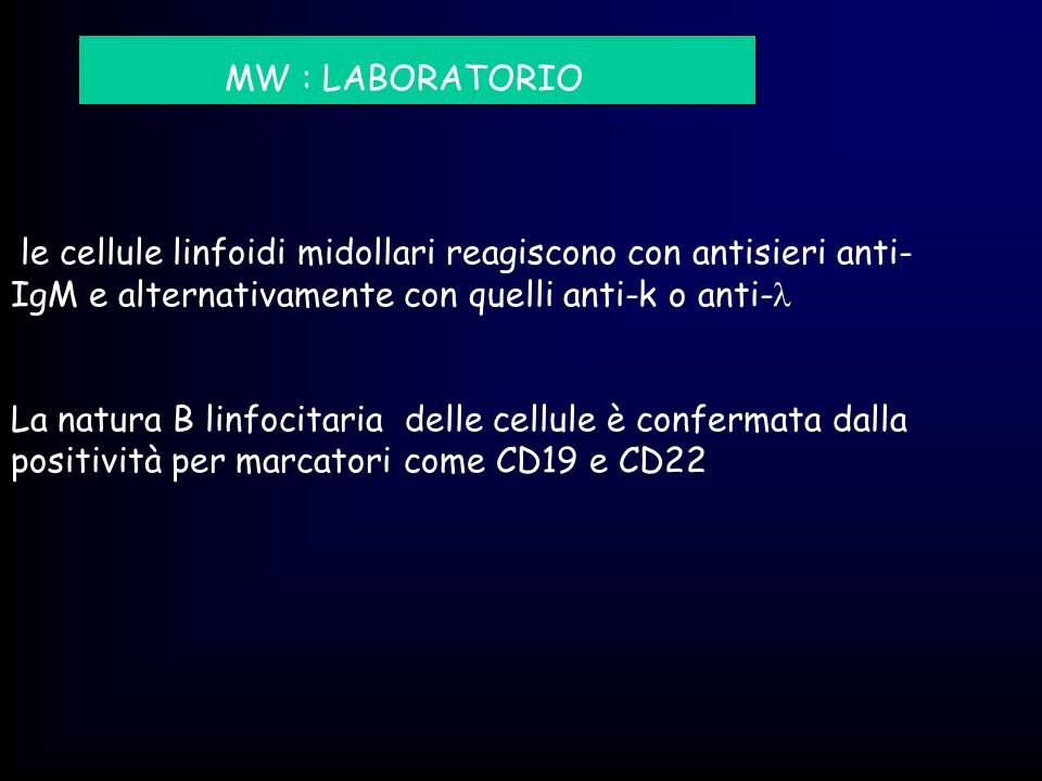 MW : LABORATORIOle cellule linfoidi midollari reagiscono con antisieri anti-IgM e alternativamente con quelli anti-k o anti-