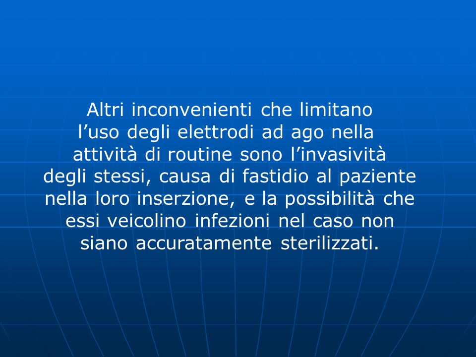 Altri inconvenienti che limitano l'uso degli elettrodi ad ago nella