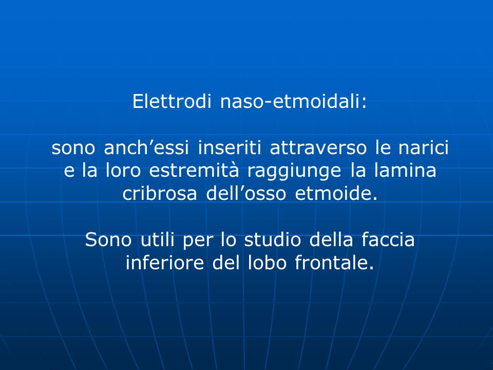Elettrodi naso-etmoidali: sono anch'essi inseriti attraverso le narici