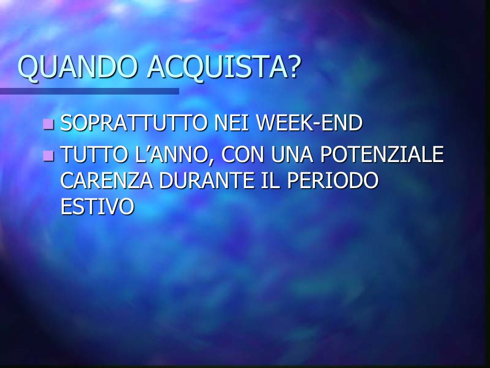 QUANDO ACQUISTA SOPRATTUTTO NEI WEEK-END