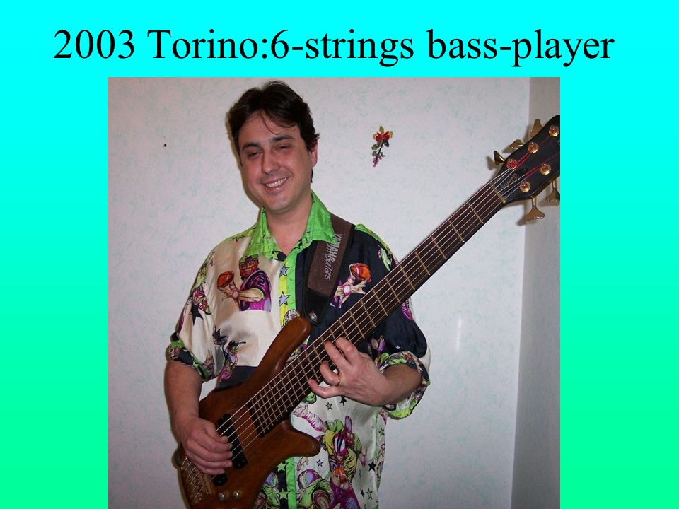 2003 Torino:6-strings bass-player