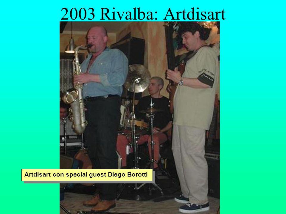 2003 Rivalba: Artdisart Artdisart con special guest Diego Borotti