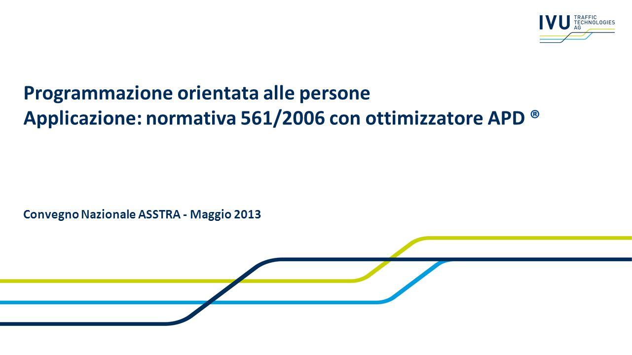 Programmazione orientata alle persone Applicazione: normativa 561/2006 con ottimizzatore APD ® Convegno Nazionale ASSTRA - Maggio 2013