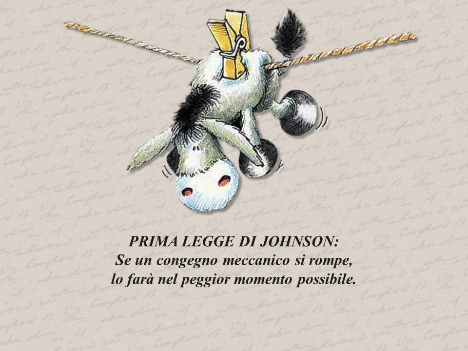 PRIMA LEGGE DI JOHNSON: Se un congegno meccanico si rompe,