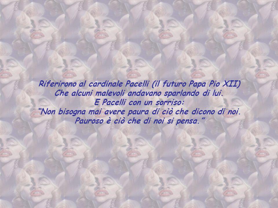 Riferirono al cardinale Pacelli (il futuro Papa Pio XII)