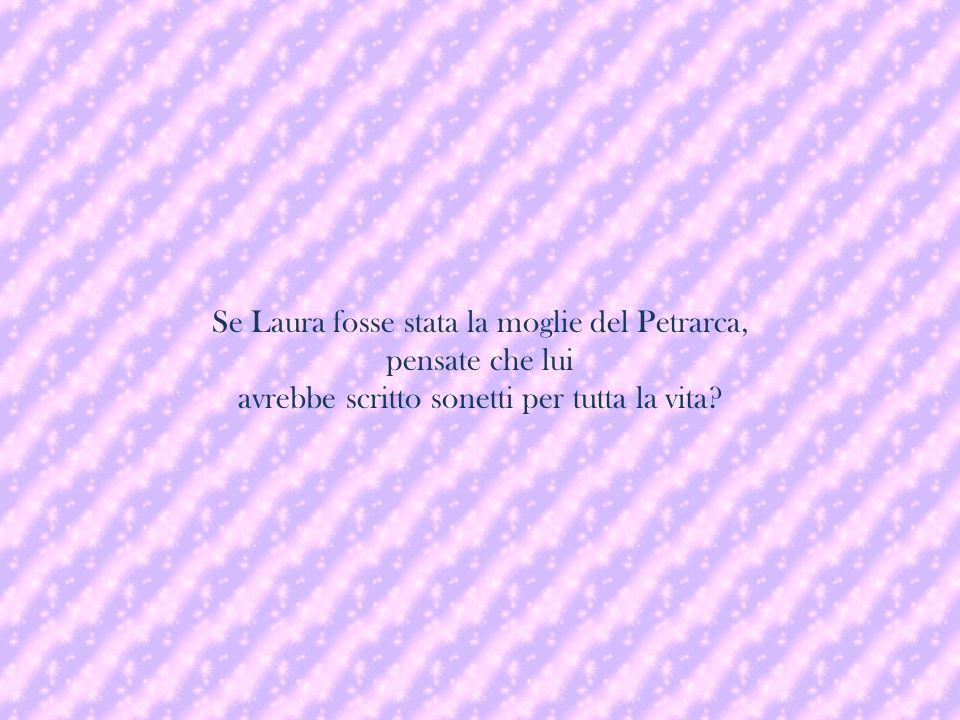 Se Laura fosse stata la moglie del Petrarca,