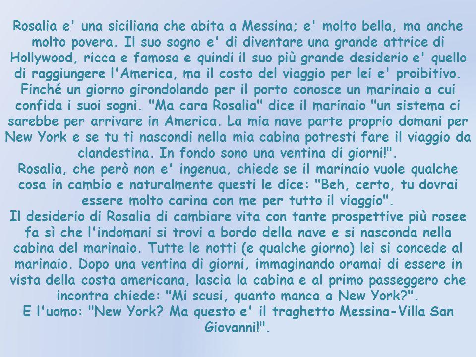 Rosalia e una siciliana che abita a Messina; e molto bella, ma anche molto povera.
