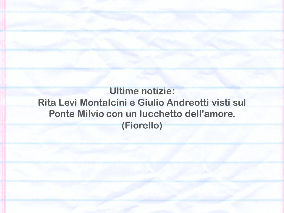 Ultime notizie: Rita Levi Montalcini e Giulio Andreotti visti sul Ponte Milvio con un lucchetto dell amore.