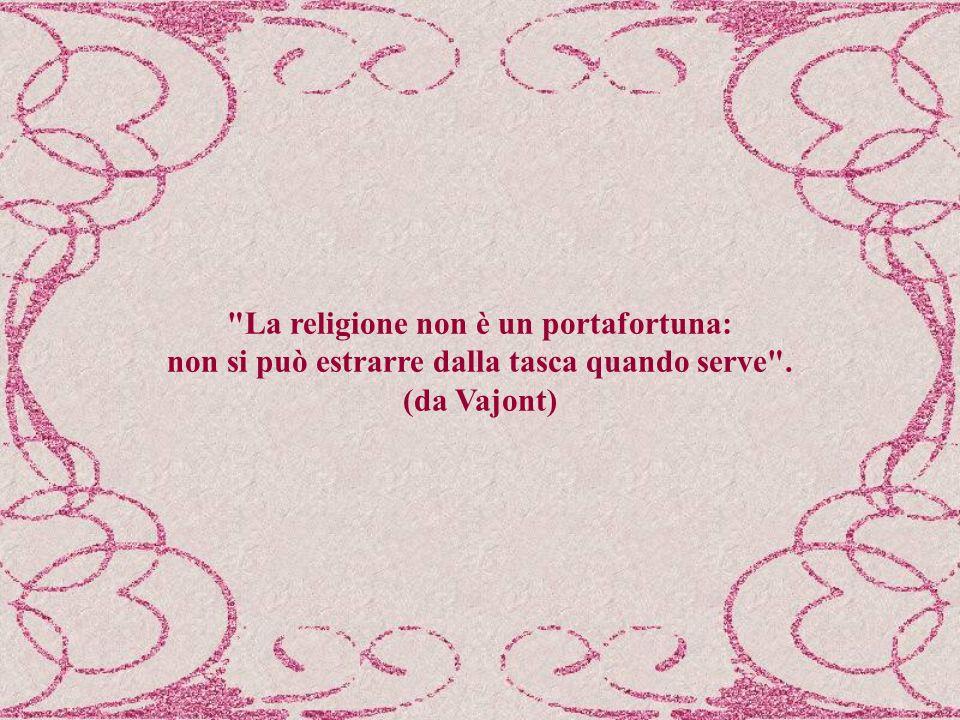 La religione non è un portafortuna: