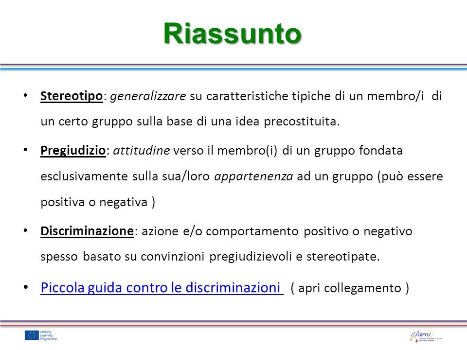 Riassunto Stereotipo: generalizzare su caratteristiche tipiche di un membro/i di un certo gruppo sulla base di una idea precostituita.