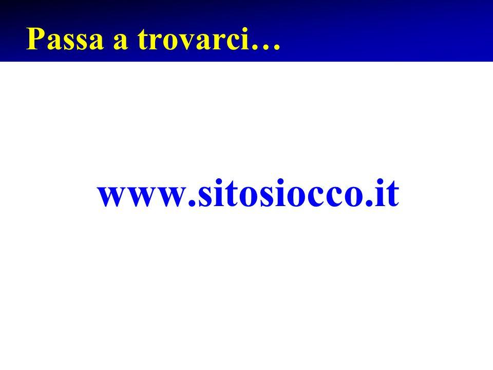Passa a trovarci… www.sitosiocco.it