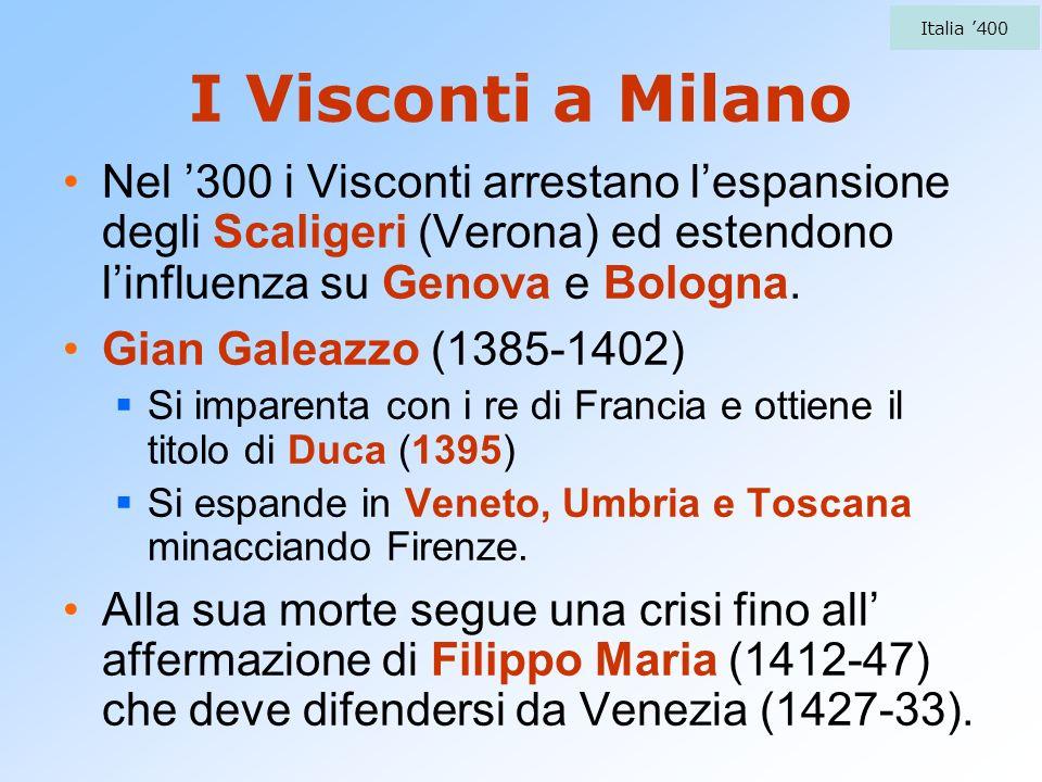 Italia '400I Visconti a Milano. Nel '300 i Visconti arrestano l'espansione degli Scaligeri (Verona) ed estendono l'influenza su Genova e Bologna.