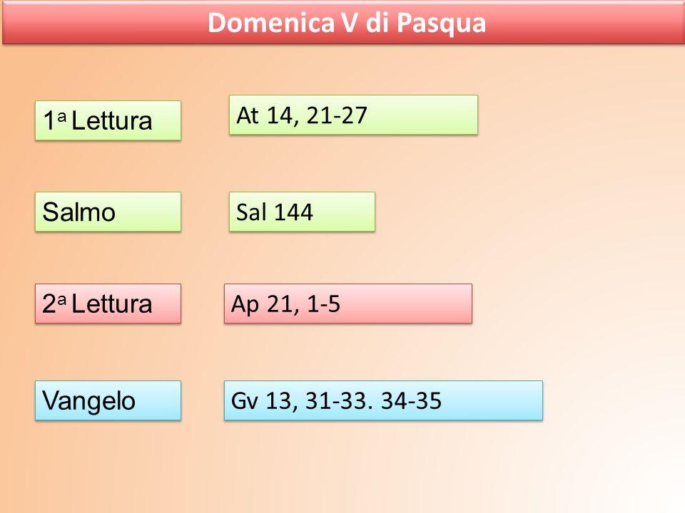 Domenica V di Pasqua At 14, 21-27 1a Lettura Salmo Sal 144 2a Lettura