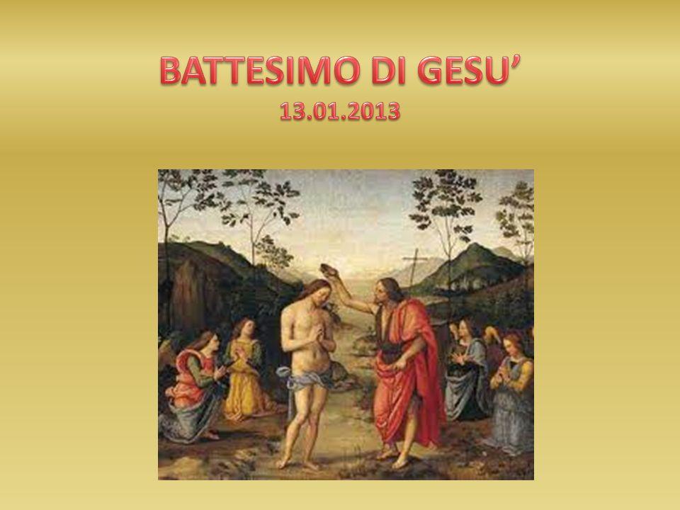 BATTESIMO DI GESU' 13.01.2013