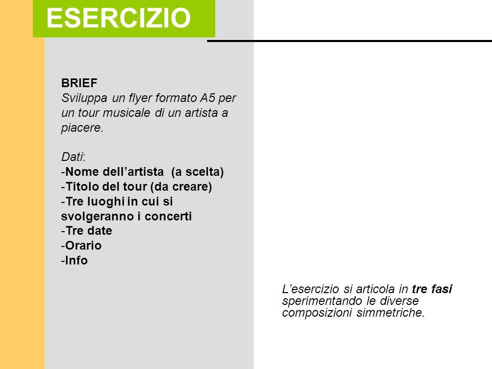 ESERCIZIO BRIEF. Sviluppa un flyer formato A5 per un tour musicale di un artista a piacere. Dati: