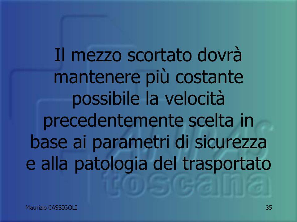 Il mezzo scortato dovrà mantenere più costante possibile la velocità precedentemente scelta in base ai parametri di sicurezza e alla patologia del trasportato