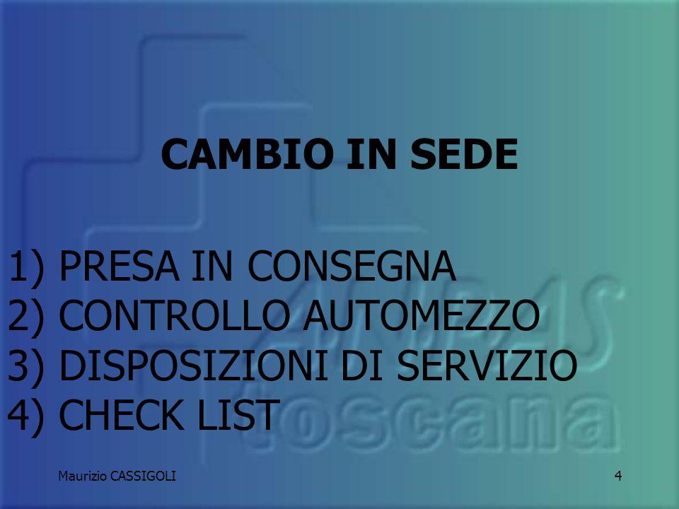 CAMBIO IN SEDE 1) PRESA IN CONSEGNA 2) CONTROLLO AUTOMEZZO 3) DISPOSIZIONI DI SERVIZIO 4) CHECK LIST.
