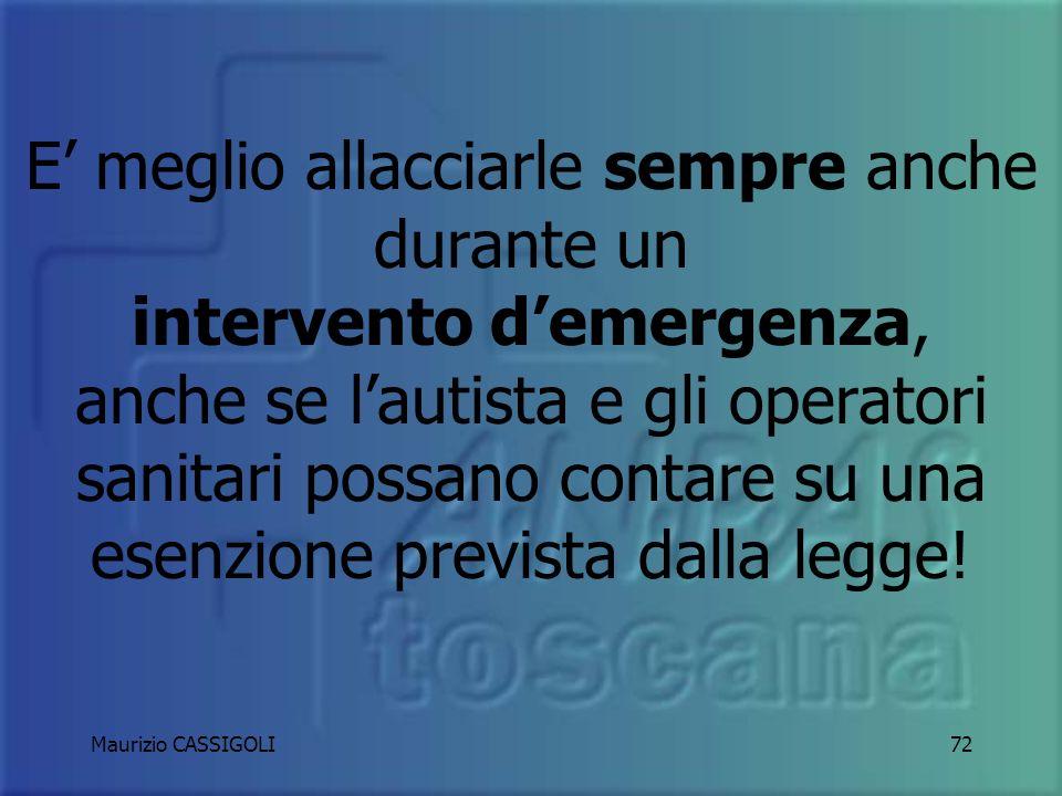 E' meglio allacciarle sempre anche durante un intervento d'emergenza, anche se l'autista e gli operatori sanitari possano contare su una esenzione prevista dalla legge!