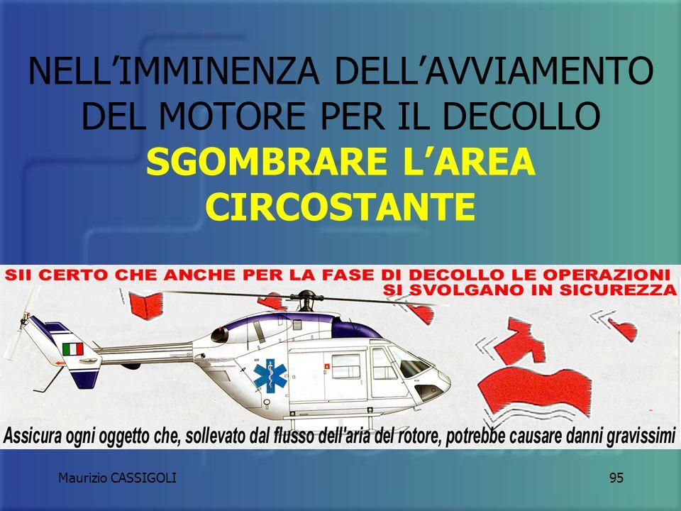 NELL'IMMINENZA DELL'AVVIAMENTO DEL MOTORE PER IL DECOLLO SGOMBRARE L'AREA CIRCOSTANTE