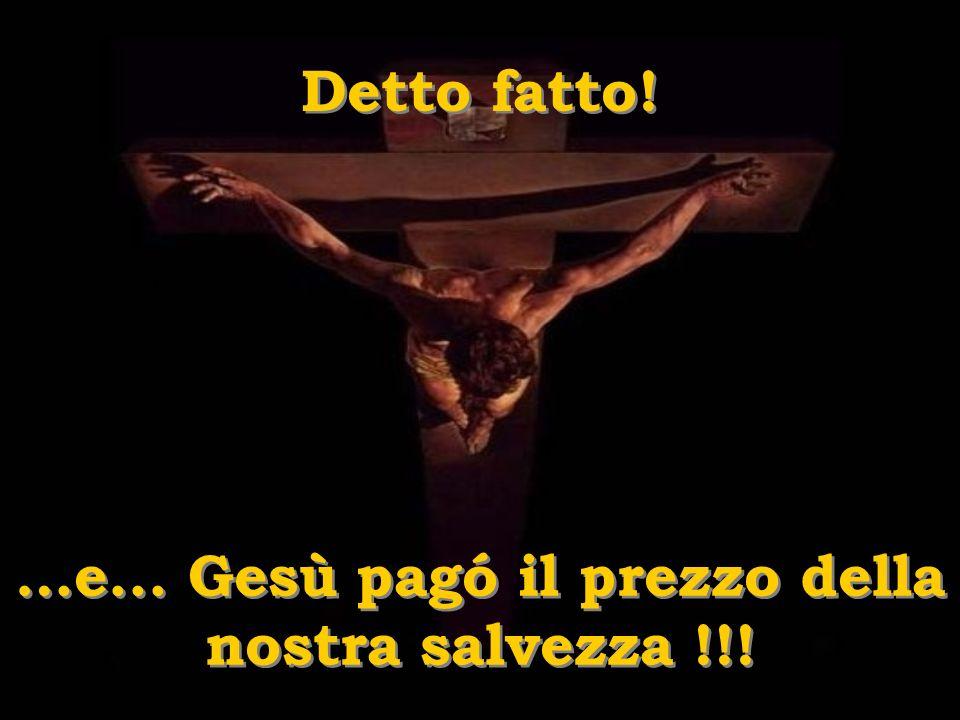 …e... Gesù pagó il prezzo della nostra salvezza !!!