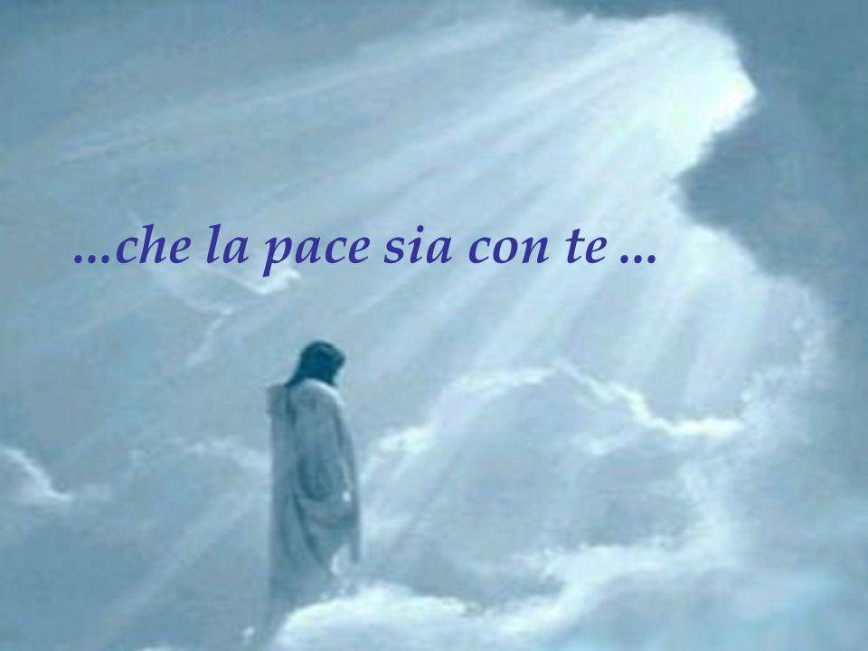 ...che la pace sia con te ...