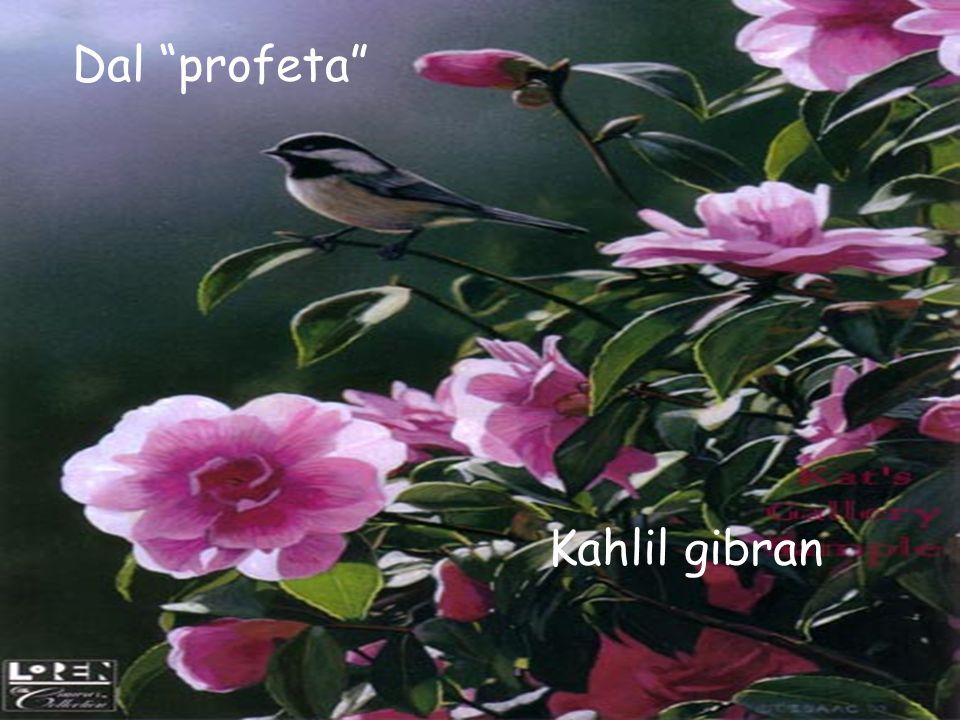 Dal profeta Kahlil gibran