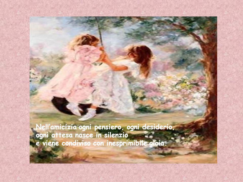 Nell'amicizia ogni pensiero, ogni desiderio,