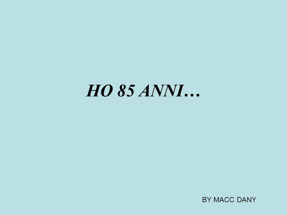 HO 85 ANNI… BY MACC DANY
