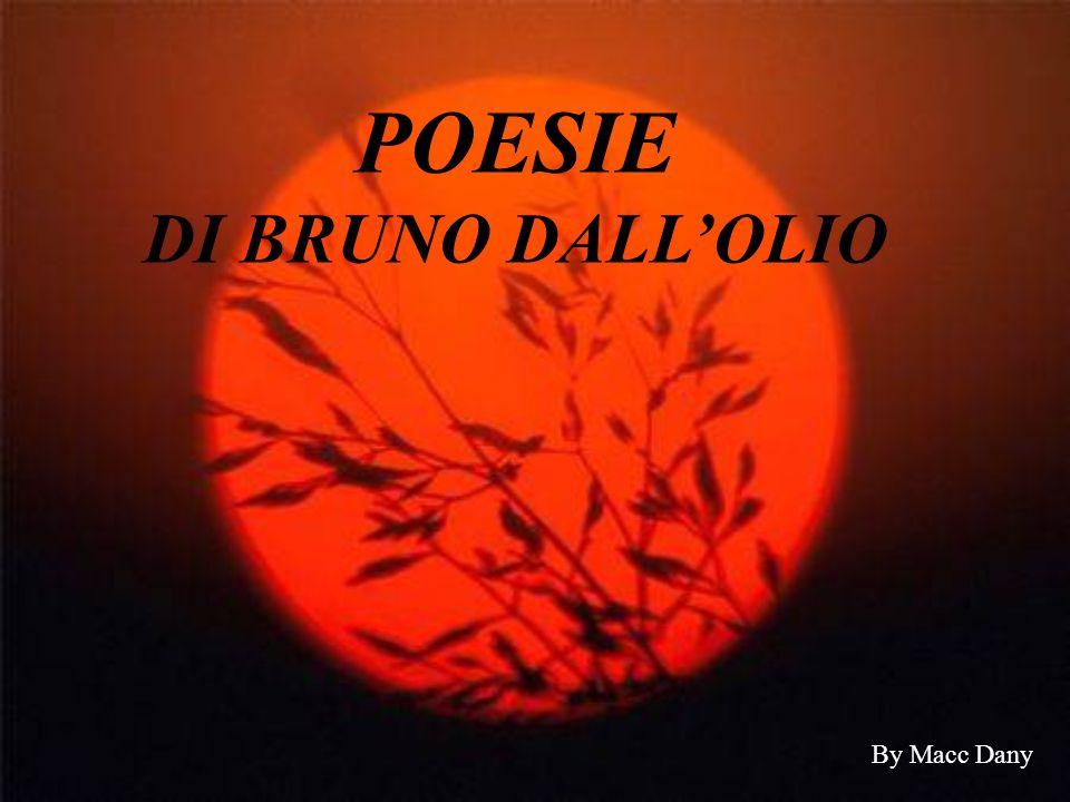 POESIE DI BRUNO DALL'OLIO By Macc Dany