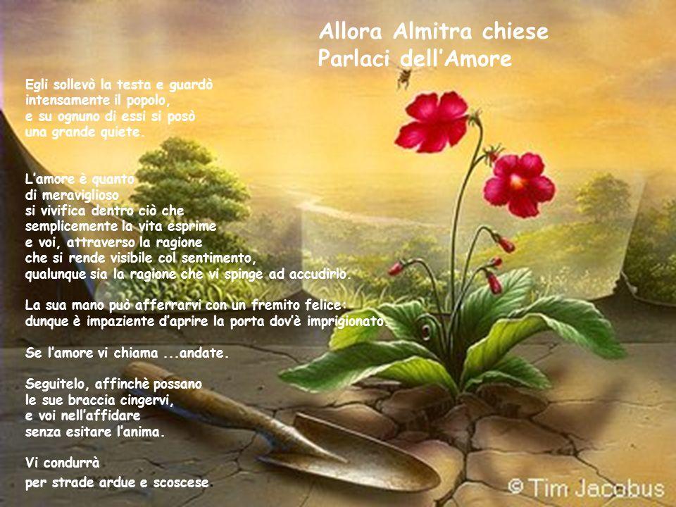 Allora Almitra chiese Parlaci dell'Amore