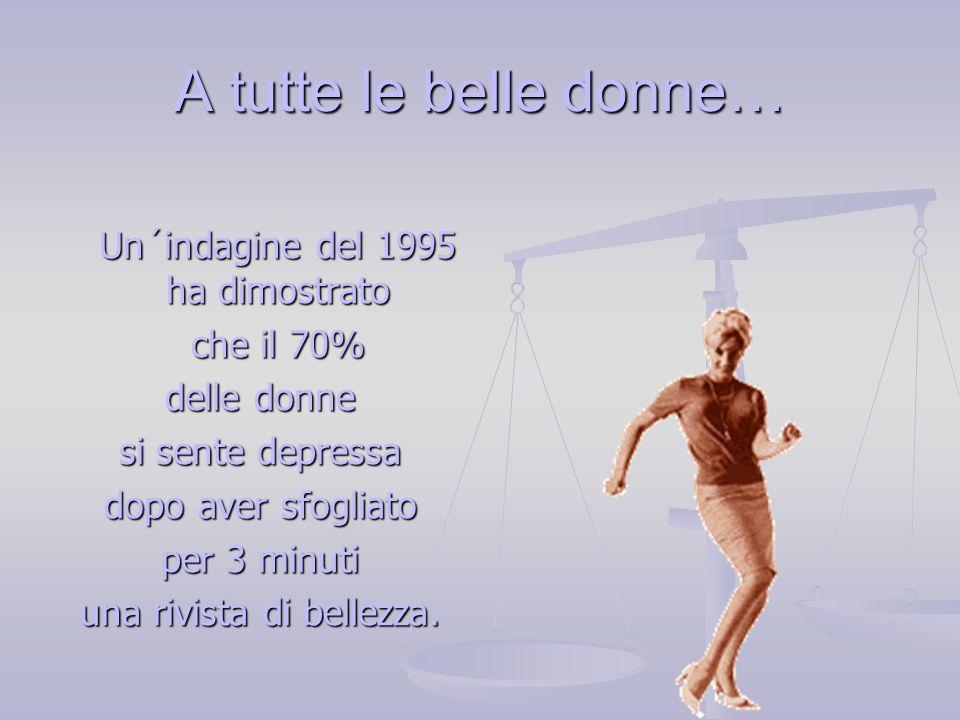 A tutte le belle donne… Un´indagine del 1995 ha dimostrato che il 70%