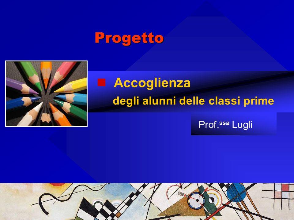 Progetto Accoglienza degli alunni delle classi prime Prof.ssa Lugli