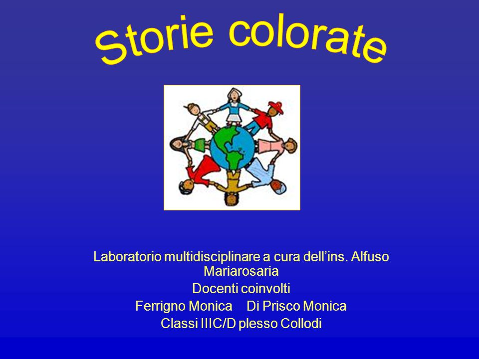 Storie colorate Laboratorio multidisciplinare a cura dell'ins. Alfuso Mariarosaria. Docenti coinvolti.