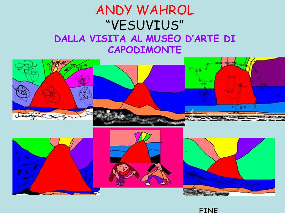 ANDY WAHROL VESUVIUS DALLA VISITA AL MUSEO D'ARTE DI CAPODIMONTE