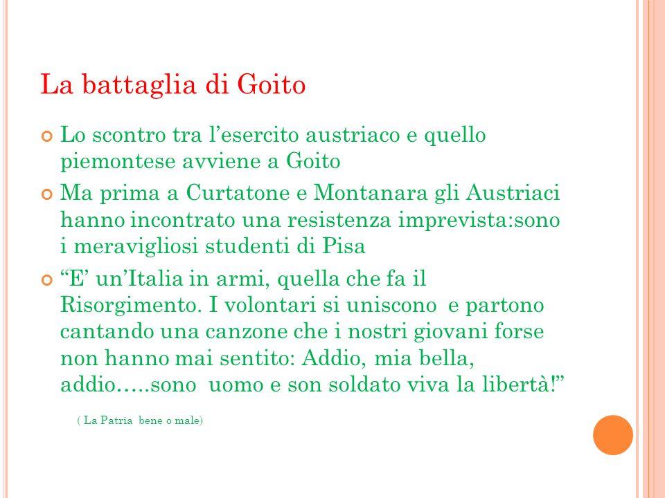 La battaglia di Goito Lo scontro tra l'esercito austriaco e quello piemontese avviene a Goito.
