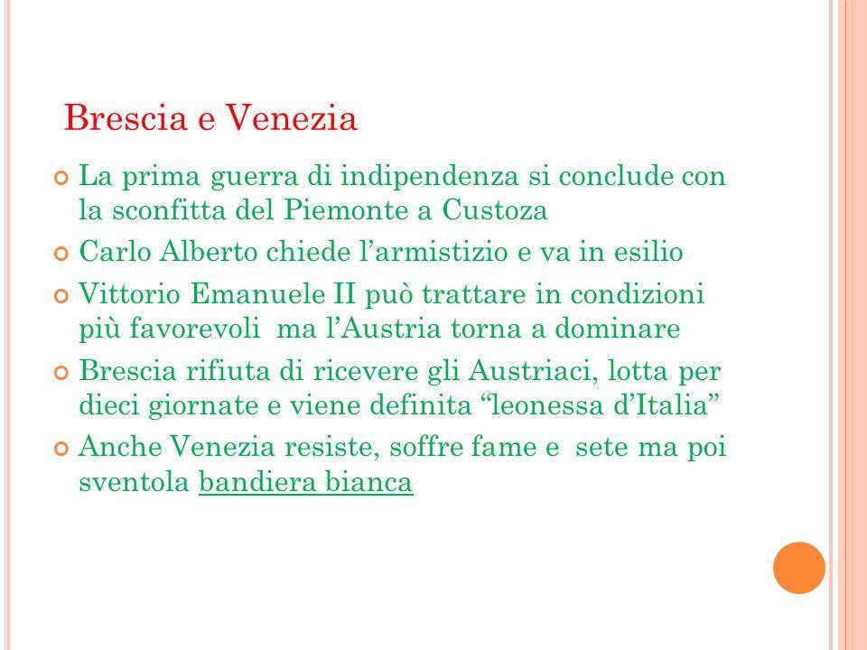 Brescia e Venezia La prima guerra di indipendenza si conclude con la sconfitta del Piemonte a Custoza.