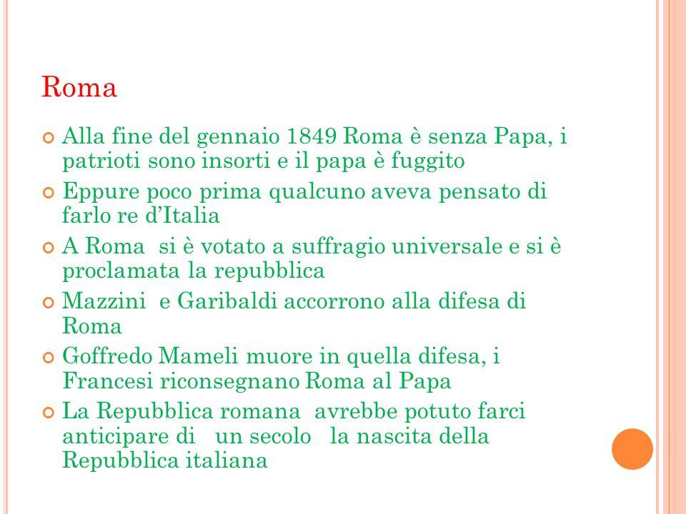 Roma Alla fine del gennaio 1849 Roma è senza Papa, i patrioti sono insorti e il papa è fuggito.